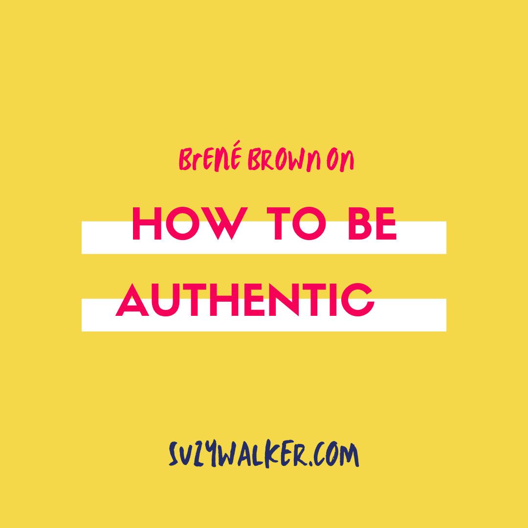 BRENE BROWN PODCAST HOW TO BE AUTHENTIC